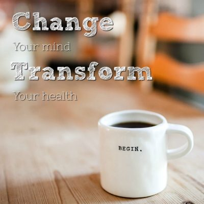 Change your mind Transform your Health